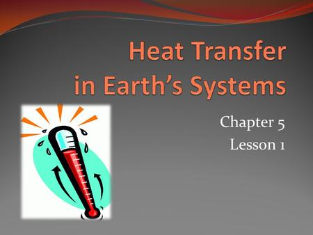 Chapter 5 Lesson 1. Essential Question What factors affect the weather? How is Earth a system? How is temperature measured? How is heat transferred?