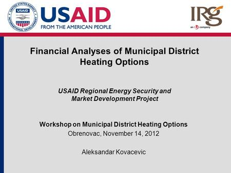 Financial Analyses of Municipal District Heating Options USAID Regional Energy Security and Market Development Project Workshop on Municipal District Heating.