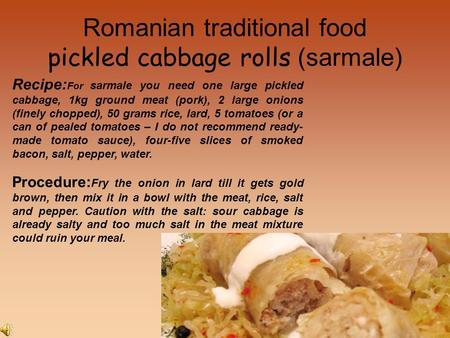 Romanian traditional food pickled cabbage rolls (sarmale) Recipe: For sarmale you need one large pickled cabbage, 1kg ground meat (pork), 2 large onions.