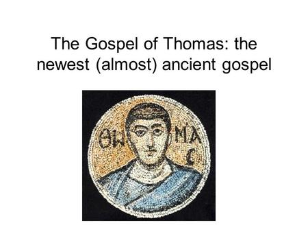 The Gospel of Thomas: the newest (almost) ancient gospel.