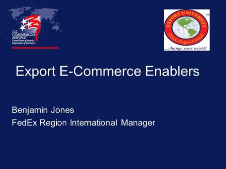 Export E-Commerce Enablers Benjamin Jones FedEx Region International Manager.
