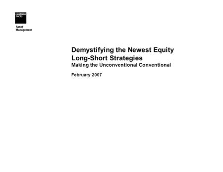 Demystifying the Newest Equity Long-Short Strategies Making the Unconventional Conventional February 2007.