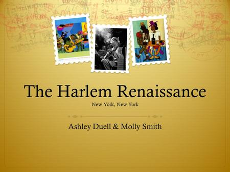 The Harlem Renaissance New York, New York Ashley Duell & Molly Smith.