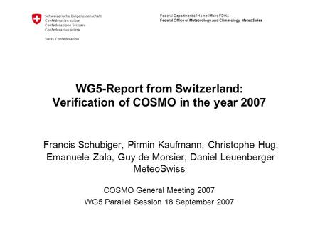 Federal Department of Home Affairs FDHA Federal Office of Meteorology and Climatology MeteoSwiss WG5-Report from Switzerland: Verification of COSMO in.