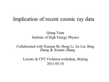 Implication of recent cosmic ray data Qiang Yuan Institute of High Energy Physics Collaborated with Xiaojun Bi, Hong Li, Jie Liu, Bing Zhang & Xinmin Zhang.