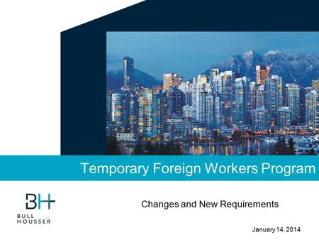 January 14, 2014 Temporary Foreign Workers Program Changes and New Requirements.