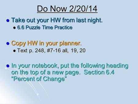 Do Now 2/20/14 Take out your HW from last night. Take out your HW from last night. 6.6 Puzzle Time Practice 6.6 Puzzle Time Practice Copy HW in your planner.