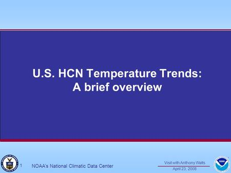 Visit with Anthony Watts April 23, 2008 1 NOAA's National Climatic Data Center U.S. HCN Temperature Trends: A brief overview.