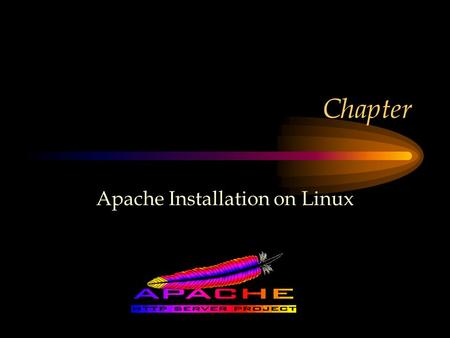 Chapter Apache Installation on Linux. Acknowledgement The contribution made by Darrin Morison is acknowledged.