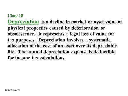 Chap 10 Depreciation is a decline in market or asset value of physical properties caused by deterioration or obsolescence. It represents a legal loss of.