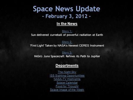 Space News Update - February 3, 2012 - In the News Story 1: Story 1: Sun delivered curveball of powerful radiation at Earth Story 2: Story 2: 'First Light'