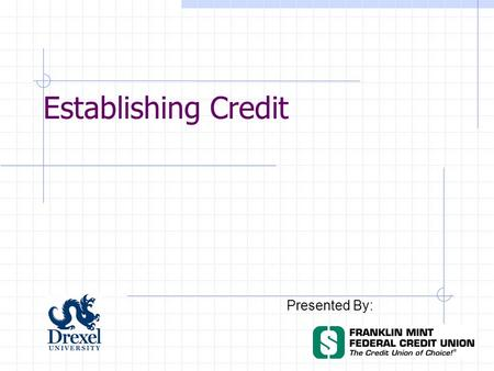 Establishing Credit Presented By:. What is credit? Credit is more than a plastic card you use to buy things --- it is your financial trustworthiness.