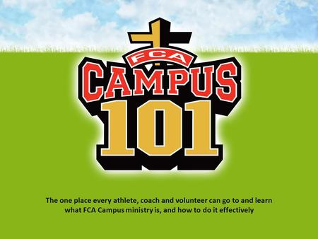 The one place every athlete, coach and volunteer can go to and learn what FCA Campus ministry is, and how to do it effectively.