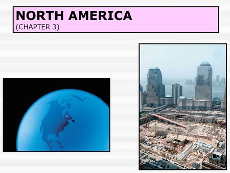 NORTH AMERICA (CHAPTER 3). DEFINING CHARACTERISTICS  (US & CANADA)  ENGLISH LANGUAGE  CHRISTIAN FAITHS  EUROPEAN NORMS GOVERNMENT, ARCHITECTURE, DIET,