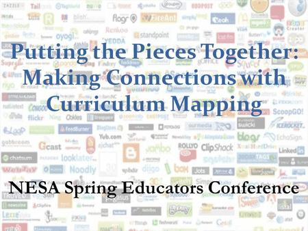 Putting the Pieces Together: Making Connections with Curriculum Mapping NESA Spring Educators Conference.