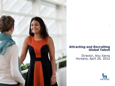 . Attracting and Recruiting Global Talent Director, Anu Kerns Horsens, April 26. 2012.