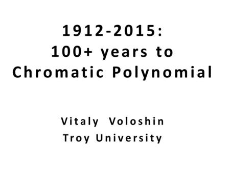 1912-2015: 100+ years to Chromatic <strong>Polynomial</strong> Outline: Origins of <strong>the</strong> connection-contraction <strong>The</strong> roots of P(G, λ) <strong>The</strong> coefficients of P(G, λ ) <strong>The</strong> roots.