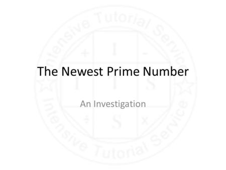 The Newest Prime Number An Investigation The Newest Prime Number The newest prime number is 2 1257787 - 1 If this number was to be written out in full.