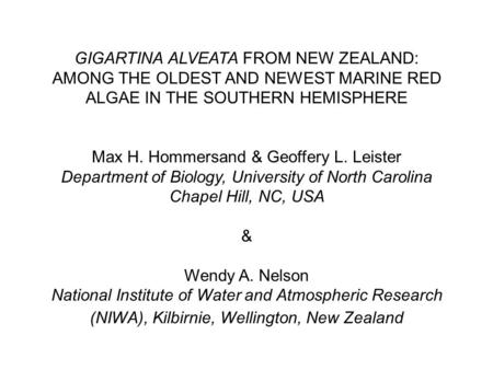 GIGARTINA ALVEATA FROM NEW ZEALAND: AMONG THE OLDEST AND NEWEST MARINE RED ALGAE IN THE SOUTHERN HEMISPHERE Max H. Hommersand & Geoffery L. Leister Department.