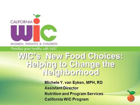 Michele Y. van Eyken, MPH, RD Assistant Director Nutrition and Program Services California WIC Program.