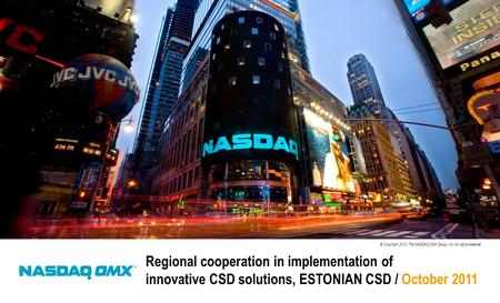 © Copyright 2010, The NASDAQ OMX Group, Inc. All rights reserved. Regional cooperation in implementation of innovative CSD solutions, ESTONIAN CSD / October.