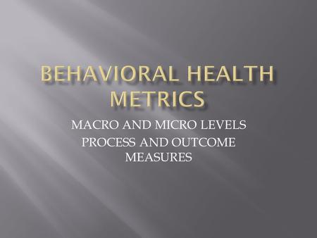 MACRO AND MICRO LEVELS PROCESS AND OUTCOME MEASURES.