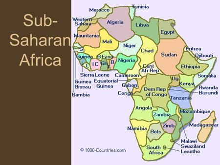 Sub- Saharan Africa. Newest country South Sudan Capital: Juba.