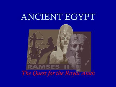 ANCIENT EGYPT The Quest for the Royal Ankh YOUR MISSION The story of King Tut has always been surrounded by mystery. Was he murdered or did he die of.