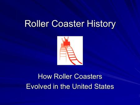 Roller Coaster History How Roller Coasters Evolved in the United States.