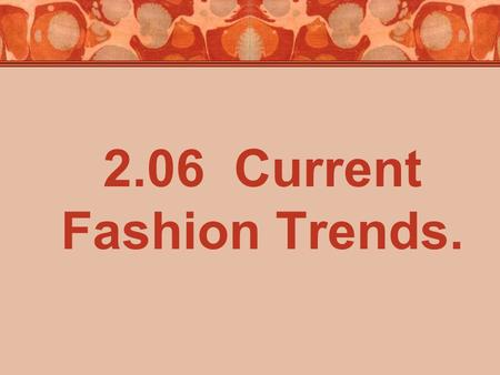 2.06 Current Fashion Trends.. Fashion Trends Terminology Look up each term in your textbook and define in your notes Classic** Color Design** Details**
