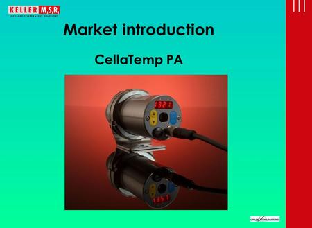 Market introduction CellaTemp PA.  Newest interface technology  Latest high-resolution microprocessors  Newest sensors  New amplifier technology 
