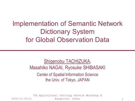 2006-11-09/11 7th Agricultural Ontology Service Bangalore, India 1 Implementation of Semantic Network Dictionary System for Global Observation.