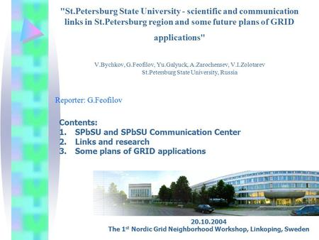 St.Petersburg State University - scientific and <strong>communication</strong> links <strong>in</strong> St.Petersburg region and some future plans of GRID applications V.Bychkov, G.Feofilov,