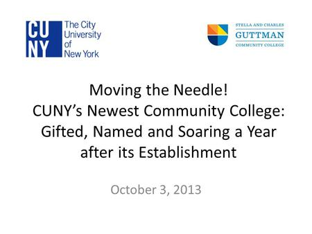 Moving the Needle! CUNY's Newest Community College: Gifted, Named and Soaring a Year after its Establishment October 3, 2013.