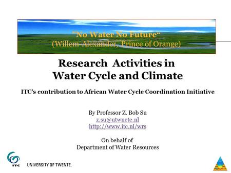 "No Water No Future"" (Willem-Alexander, Prince of Orange) Research Activities in Water Cycle and Climate ITC's contribution to African Water Cycle Coordination."