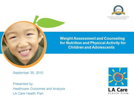 WCC Presentation 0 Weight Assessment and Counseling for Nutrition and Physical Activity for Children and Adolescents Presented by: Healthcare Outcomes.