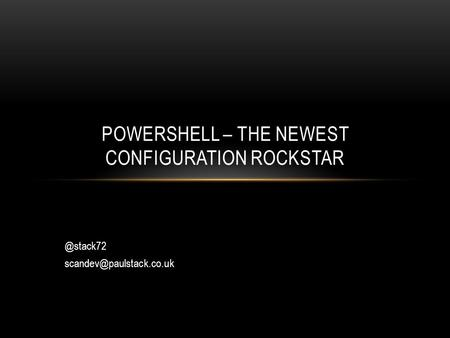 @stack72 POWERSHELL – THE NEWEST CONFIGURATION ROCKSTAR.