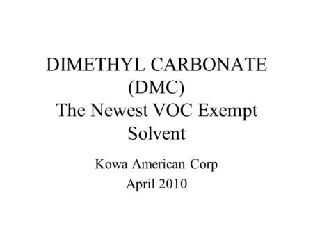 DIMETHYL CARBONATE (DMC) The Newest VOC Exempt Solvent Kowa American Corp April 2010.