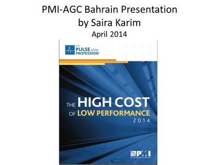 PMI-AGC Bahrain Presentation by Saira Karim April 2014.