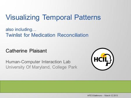 Visualizing Temporal Patterns also including… Twinlist for Medication Reconciliation Catherine Plaisant Human-Computer Interaction Lab University Of Maryland,