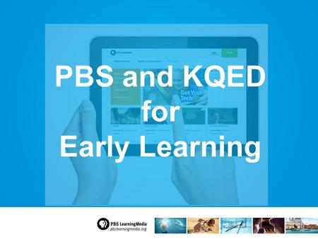 PBS and KQED for Early Learning. PBS Kids Apps for Learning.