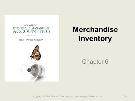 Merchandise Inventory Chapter 6 Copyright ©2014 Pearson Education, Inc. publishing as Prentice Hall6-1.