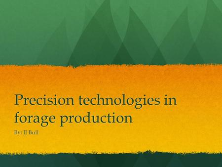 Precision technologies in forage production By: JJ Bull.