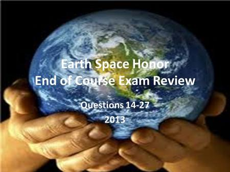 Earth Space Honor End of Course Exam Review Questions 14-27 2013.