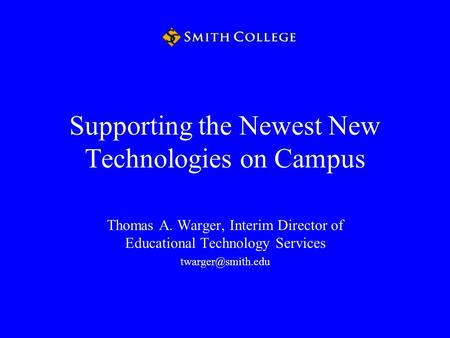Supporting the Newest New Technologies on Campus Thomas A. Warger, Interim Director of Educational Technology Services