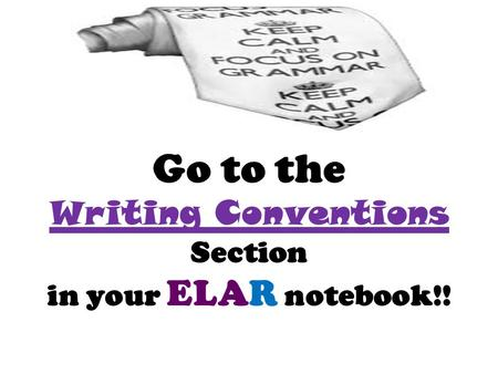 Go to the Writing Conventions Section in your ELAR notebook!!