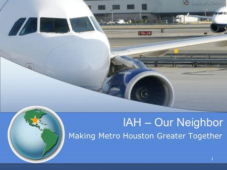 1 IAH – Our Neighbor Making Metro Houston Greater Together.
