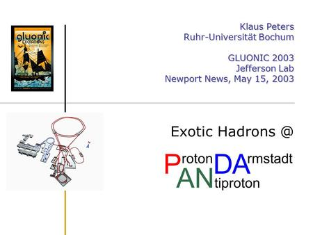 Klaus Peters Ruhr-Universität Bochum GLUONIC 2003 Jefferson Lab Newport News, May 15, 2003 Exotic