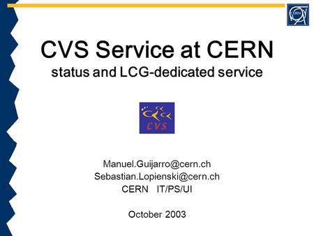 CVS Service at CERN status and LCG-dedicated service  CERN IT/PS/UI October 2003.