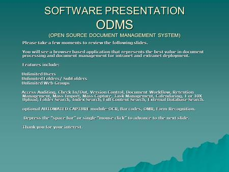 SOFTWARE PRESENTATION ODMS (OPEN SOURCE DOCUMENT MANAGEMENT SYSTEM) Please take a few moments to review the following slides. You will see a browser based.